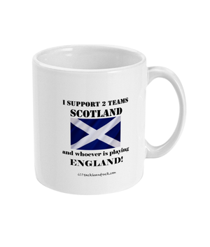 Rugby Mug - I Support Scotland And Whoever Is Playing England