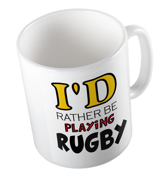 Rugby Mug - I'd Rather Be Playing Rugby