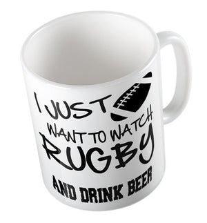 Rugby Mug - I Just Want To Watch Rugby And Drink Beer