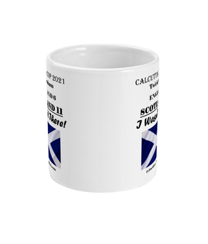 11OZ MUG - SCOTLAND 6th February 2021 I Wasn't There