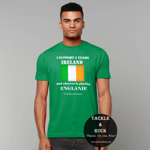 Tackle & Ruck - Mens Ireland Irish Rugby T Shirt I Support 2 Teams Ireland and whoever is playing England