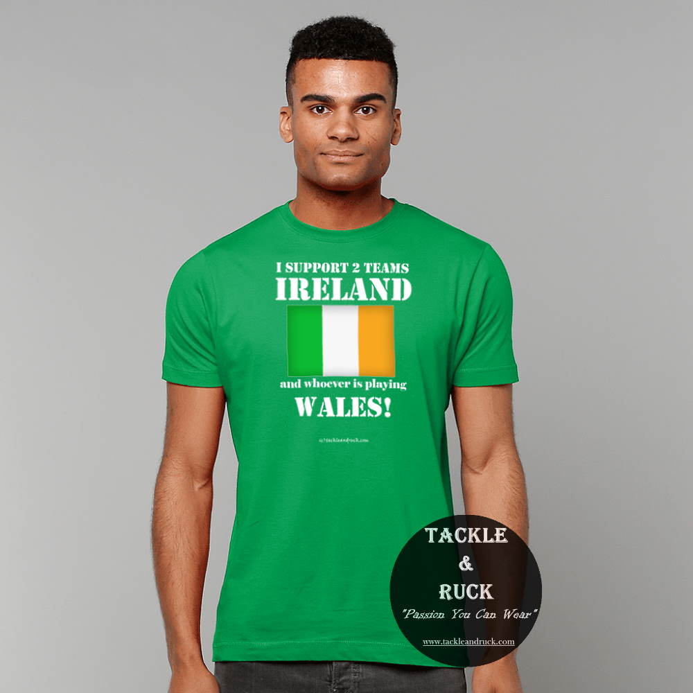 I Support 2 Teams Ireland & Whoever's Playing Wales