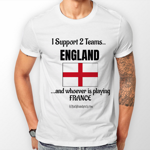 Men's Rugby T Shirt - I Support 2 Teams England & Whoever's Playing France