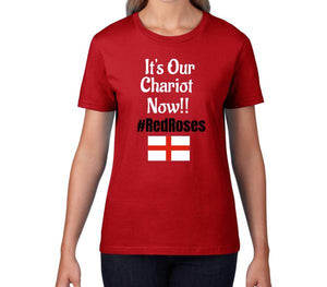 Women's T-Shirt - It's Our Chariot Now!! #RedRoses