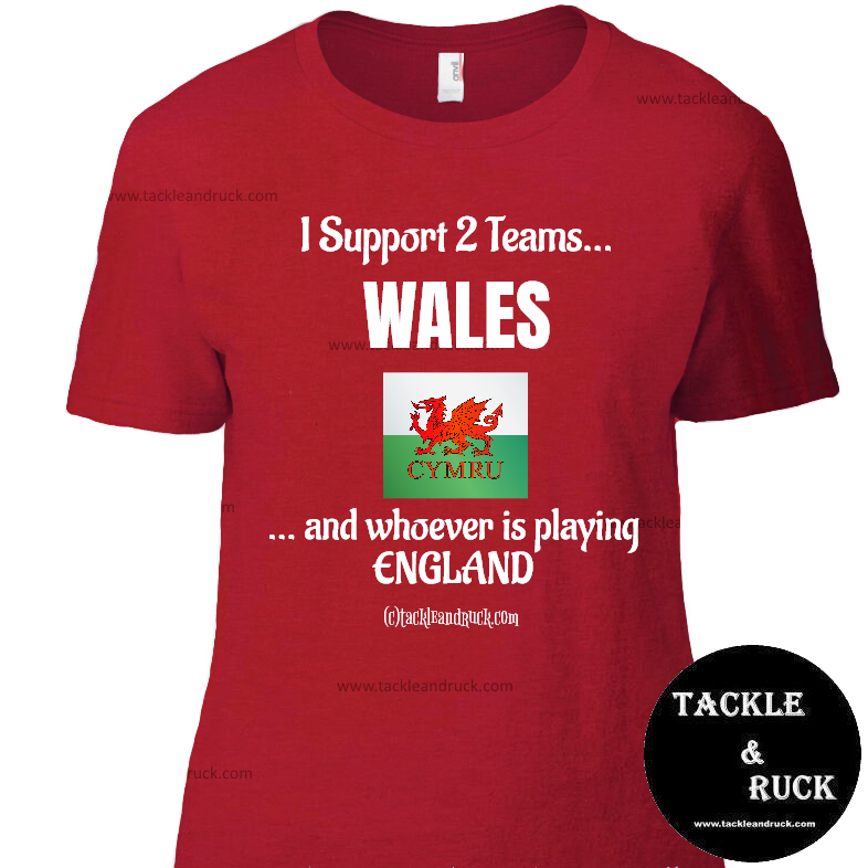 Women's Rugby T Shirt - I Support 2 Teams Wales & Whoever's Playing England