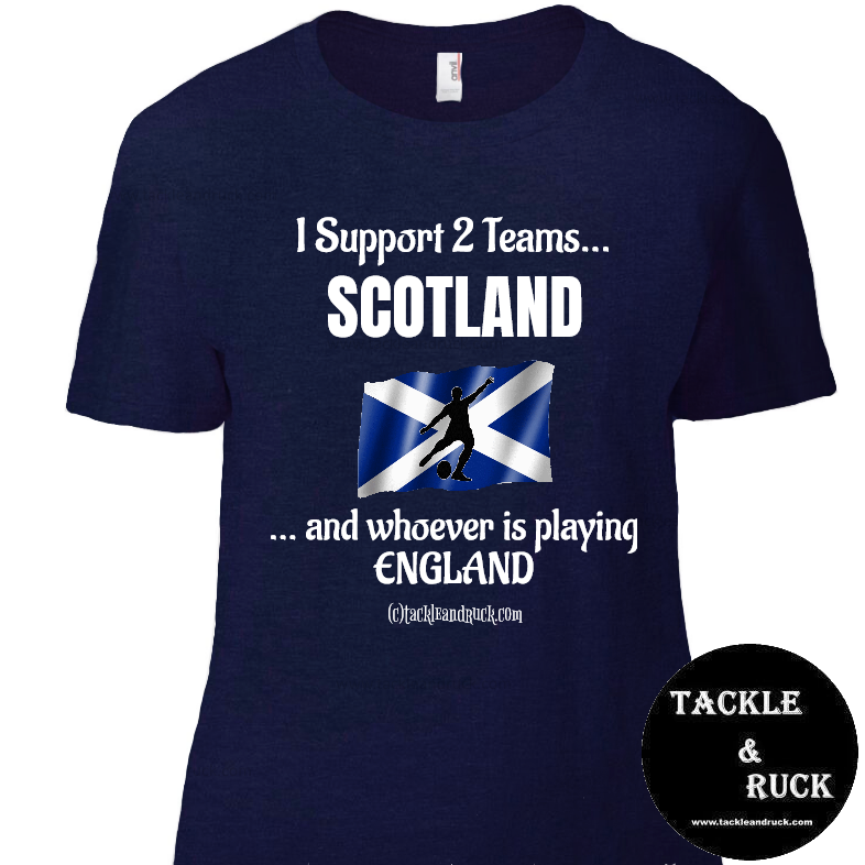 Women's Rugby T Shirt - I Support 2 Teams Scotland & Whoever's Playing England