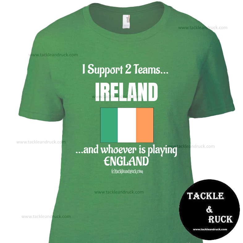 Women's Rugby T Shirt - I Support 2 Teams Ireland & Whoever's Playing England