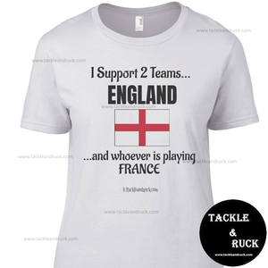 Women's Rugby T Shirt - I Support 2 Teams England & Whoever's Playing France