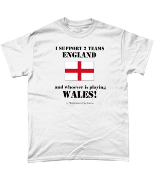 I Support 2 Teams England & Whoever Is Playing Wales