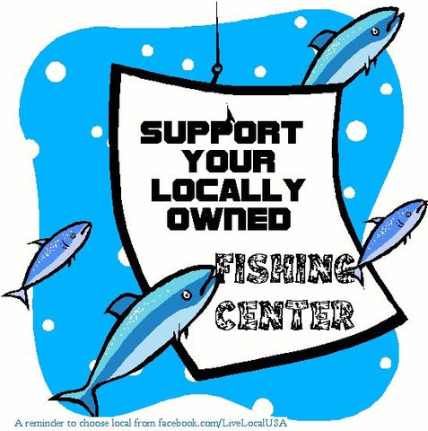 support your locally owned fishing centre