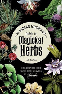 MODERN WITCHCRAFT GUIDE TO MAGICKAL HERBS