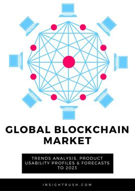 Global Blockchain Market - Trends Analysis, Product Usability Profiles & Forecasts to 2023