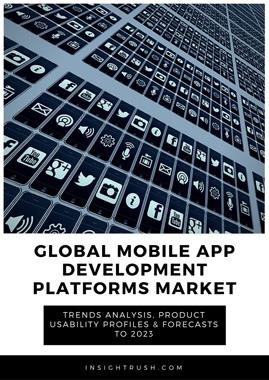 Global Mobile Application Development Platforms Market - Trends Analysis, Product Usability Profiles & Forecasts to 2023