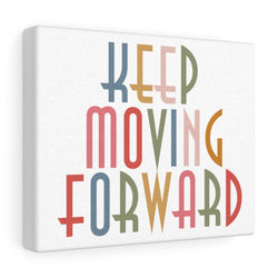 Keep Moving Forward Canvas Gallery Wraps