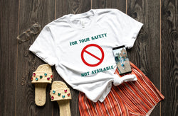 For Your Safety Not Available Tee