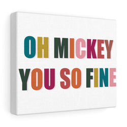 Oh Mickey You So Fine Canvas Gallery Wraps