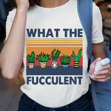 What The Fucculent Tee Funny Cactus Succulent Gardening T-shirt Vintage T Shirt