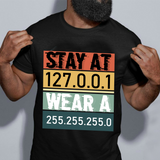 Stay At 127.0.0.1 Wear A 255.255.255.0 Science IT Computer Tee Funny IP T Shirt