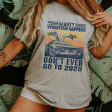 Don't Ever Go To 2020 Marty Mcfly Back To The Future DeLorean T Shirt