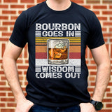 Bourbon Goes In Wisdom Comes Out T Shirt Whiskey Lover Gift Day Drinker Tee