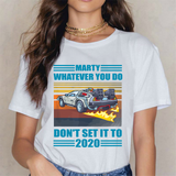 Don't Set it To 2020 Marty Mcfly Back To The Future DeLorean Shirt