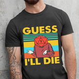 Guess I'll Die D&D Dungeon and Dragons D20 Dice Meme T Shirt