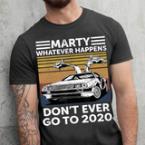 Don't Ever Go To 2020 Marty Mcfly Back To The Future DeLorean Unisex Shirt