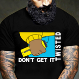 Don't get it Tea Twisted T Shirt Meme Parody Inspired 2021 Funny Black Fight Hit Tee