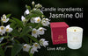 Candle ingredients: Jasmine Oil - Love Affair