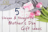 5 Unique and thoughtful gifts ideas for Mother's Day 2018!