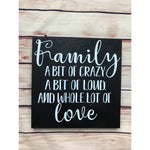 Family a bit of crazy, loud, whole lot of love Decorative sign