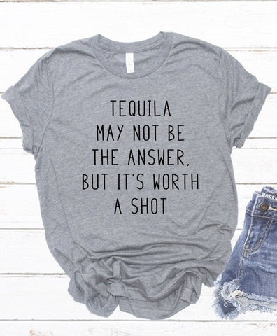 tequila worth a shot| ladies drinking shirt