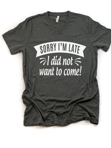 Sorry I'm Late- V-Neck T-shirt