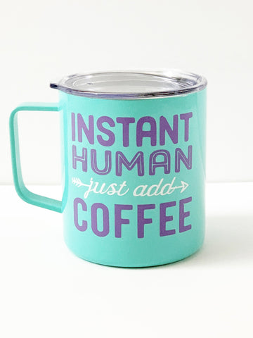 """Instant Human Just Add Water"" Coffee Tumbler"