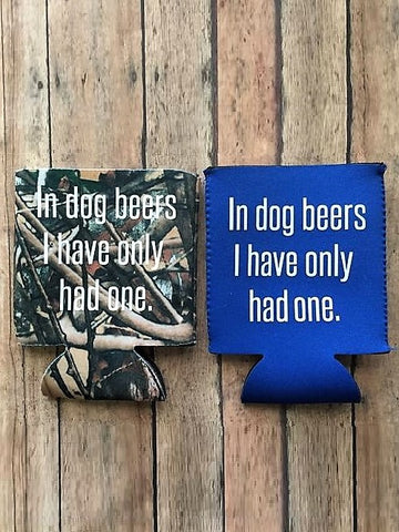 """In dog beers, I've only had one."" Can Sleeve"