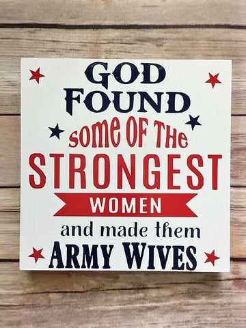 "Some of the Strongest Women Are Army Wives"" Wooden Sign"