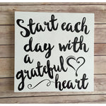Start each day with a grateful heart Encouraging sign