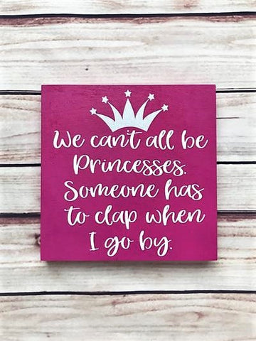 """We Can't All Be Princesses"" Wooden Sign"