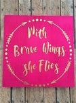 """With Brave Wings She Flies"" Wooden Sign"