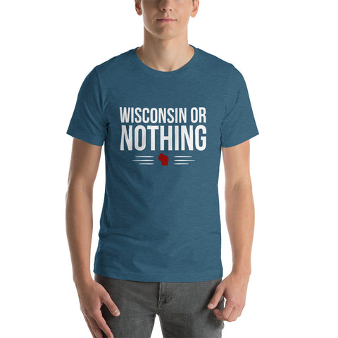 Wisconsin Or Nothing T-Shirt - OnlyInYourState Apparel
