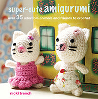 SUPER-CUTE AMIGURUMI :: Over 35 Adorable Animals & Friends To Crochet