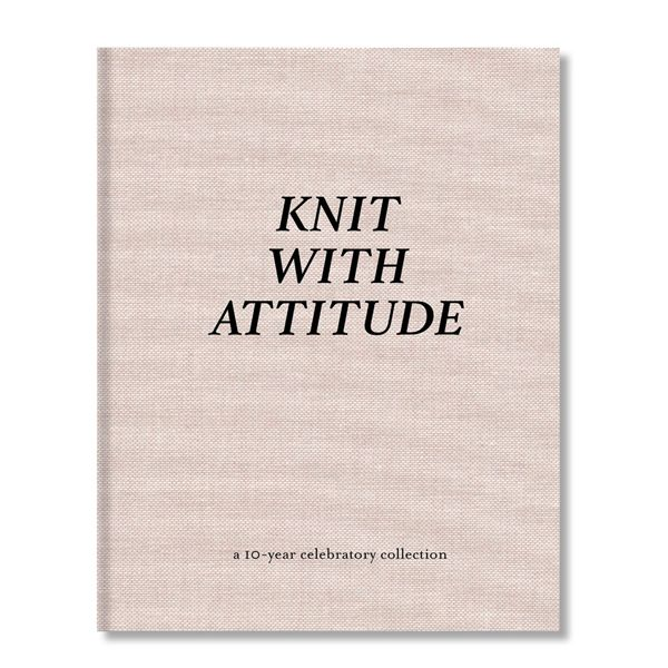 KNIT WITH ATTITUDE :: A 10-Year Celebratory Collection