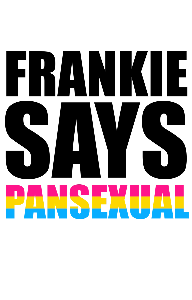 FRANKIE SAYS 'PANSEXUAL'