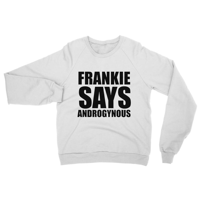 FRANKIE SAYS 'ANDROGYNOUS'' Sweatshirt