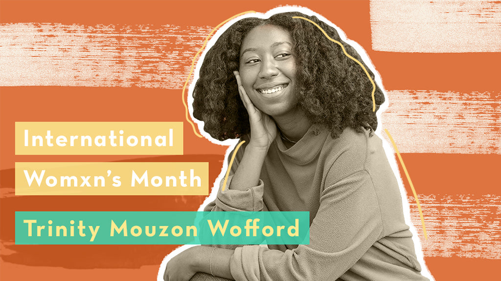 Womxn's History Month: Trinity Mouzon Wofford