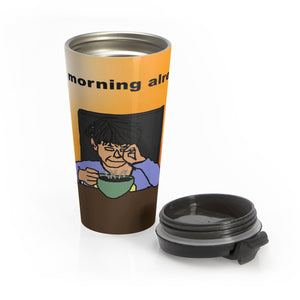 Is It Morning? Travel Mug