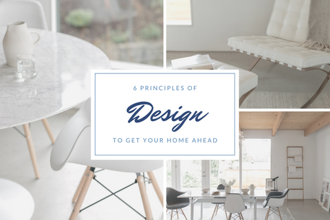 6 Principles of Design To Get Your Home Ahead