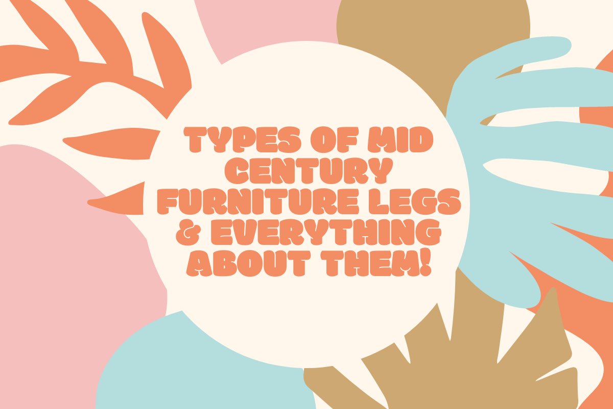 Types of Mid Century Furniture Legs & Everything About Them!