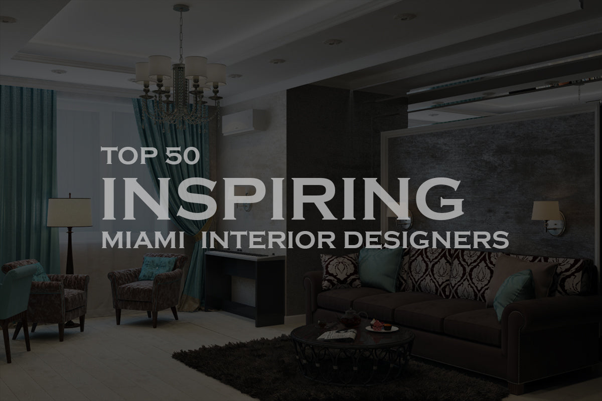 Top 50 Inspiring Miami  Interior Designers