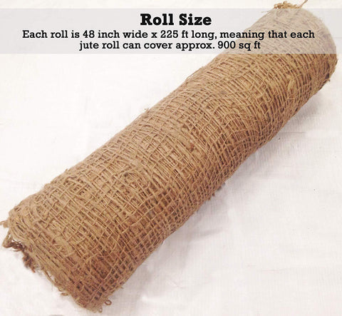 Roll Size: Each roll is 48 inches wide x 225 ft long, meaning that each jute roll can cover approximately 900 sq ft